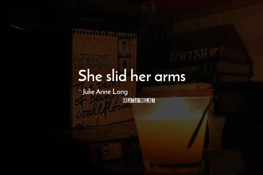 Julie Anne Long Sayings: She slid her arms