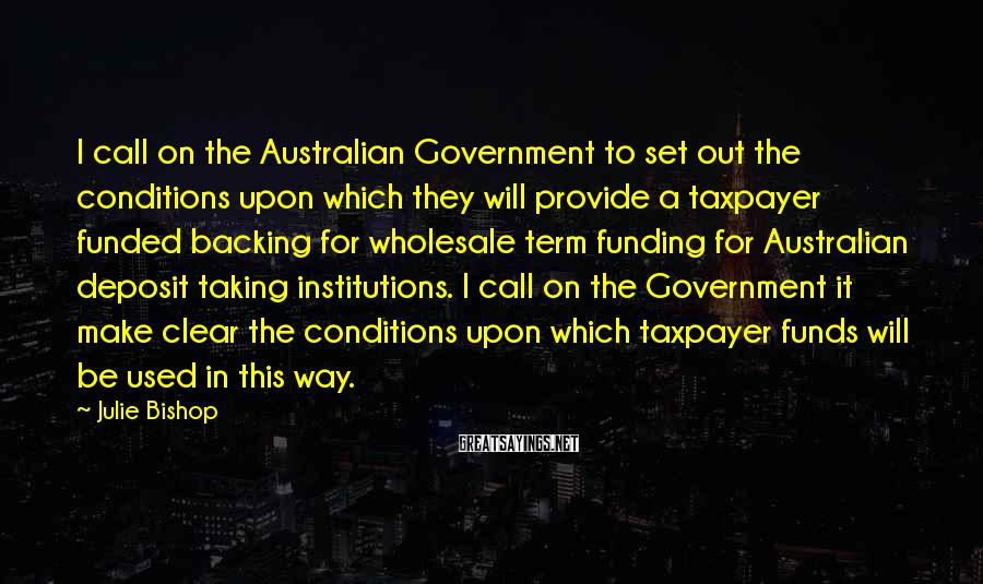 Julie Bishop Sayings: I call on the Australian Government to set out the conditions upon which they will
