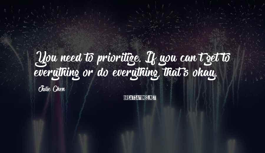 Julie Chen Sayings: You need to prioritize. If you can't get to everything or do everything, that's okay.
