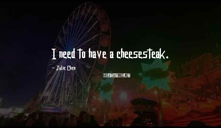 Julie Chen Sayings: I need to have a cheesesteak.