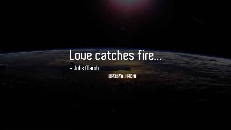 Julie Maroh Sayings: Love catches fire...