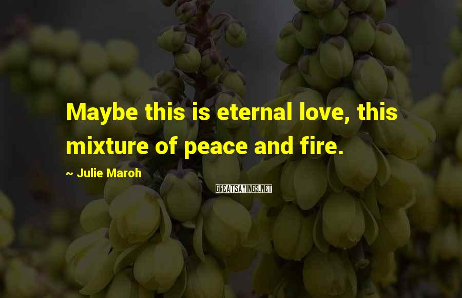 Julie Maroh Sayings: Maybe this is eternal love, this mixture of peace and fire.