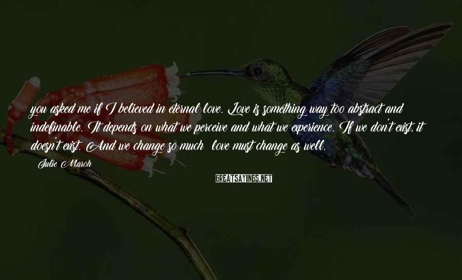 Julie Maroh Sayings: you asked me if I believed in eternal love. Love is something way too abstract