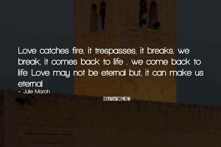 Julie Maroh Sayings: Love catches fire, it trespasses, it breaks, we break, it comes back to life ...