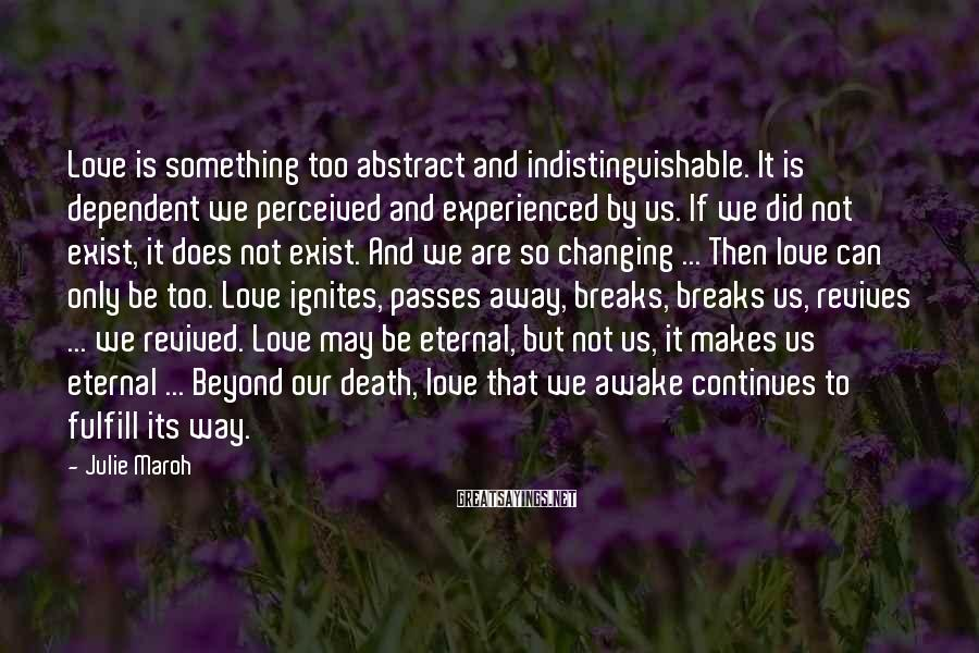 Julie Maroh Sayings: Love is something too abstract and indistinguishable. It is dependent we perceived and experienced by