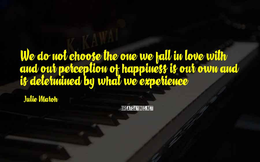 Julie Maroh Sayings: We do not choose the one we fall in love with, and our perception of