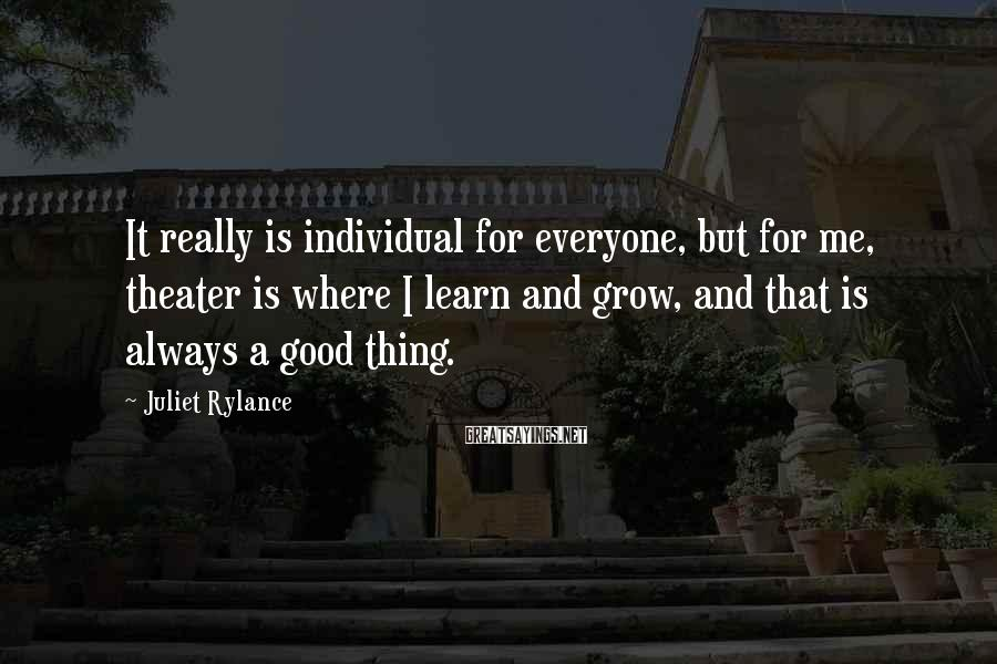 Juliet Rylance Sayings: It really is individual for everyone, but for me, theater is where I learn and