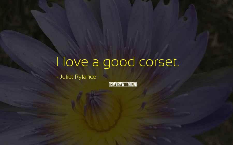 Juliet Rylance Sayings: I love a good corset.