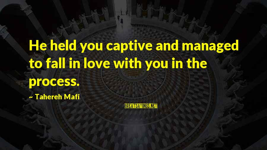 Juliette Ferrars Sayings By Tahereh Mafi: He held you captive and managed to fall in love with you in the process.