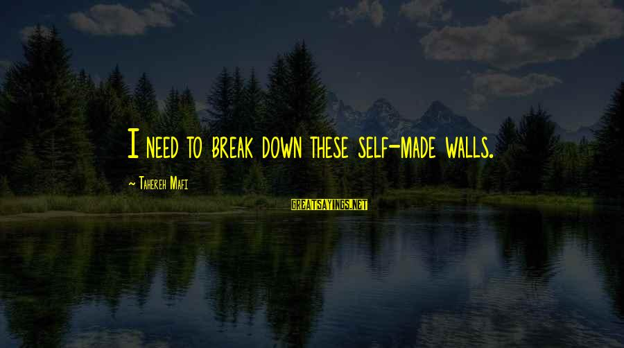 Juliette Ferrars Sayings By Tahereh Mafi: I need to break down these self-made walls.