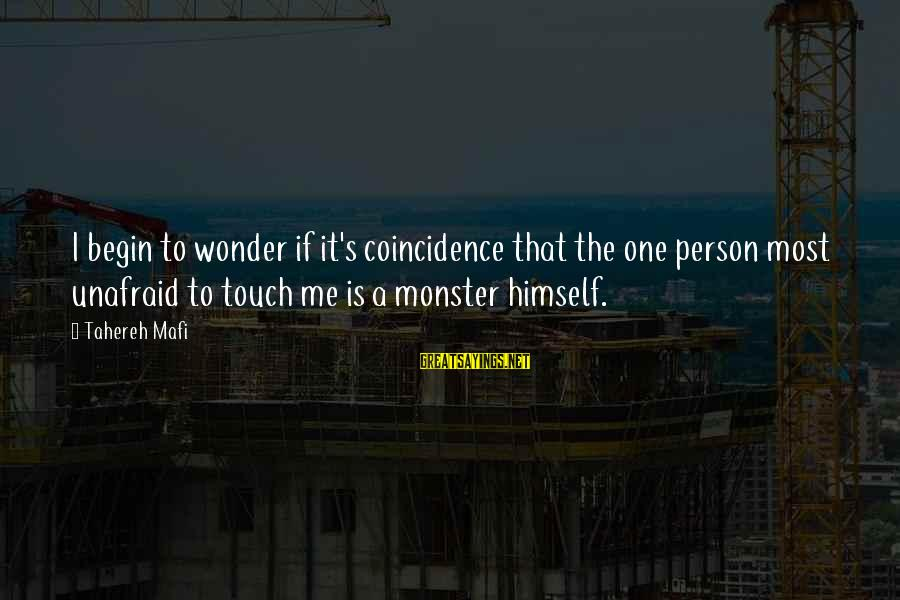 Juliette Ferrars Sayings By Tahereh Mafi: I begin to wonder if it's coincidence that the one person most unafraid to touch