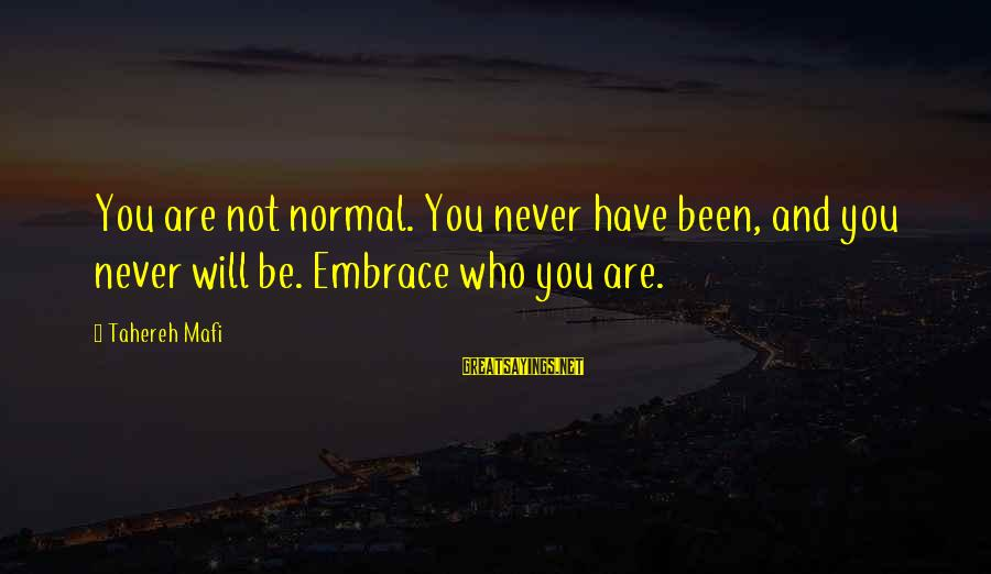 Juliette Ferrars Sayings By Tahereh Mafi: You are not normal. You never have been, and you never will be. Embrace who