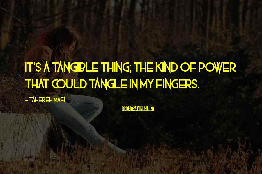 Juliette Ferrars Sayings By Tahereh Mafi: It's a tangible thing; the kind of power that could tangle in my fingers.