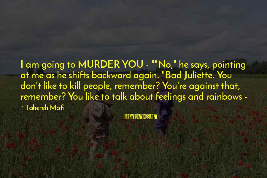"""Juliette Ferrars Sayings By Tahereh Mafi: I am going to MURDER YOU - """"""""No,"""" he says, pointing at me as he"""