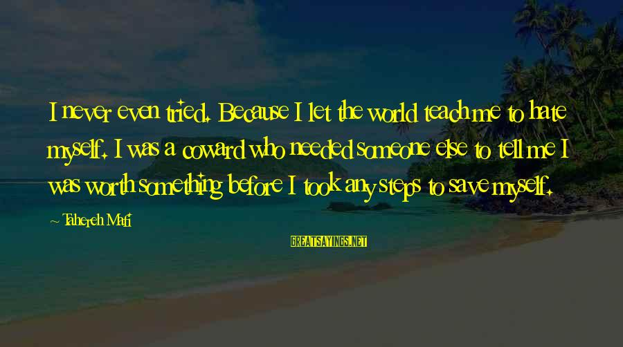Juliette Ferrars Sayings By Tahereh Mafi: I never even tried. Because I let the world teach me to hate myself. I