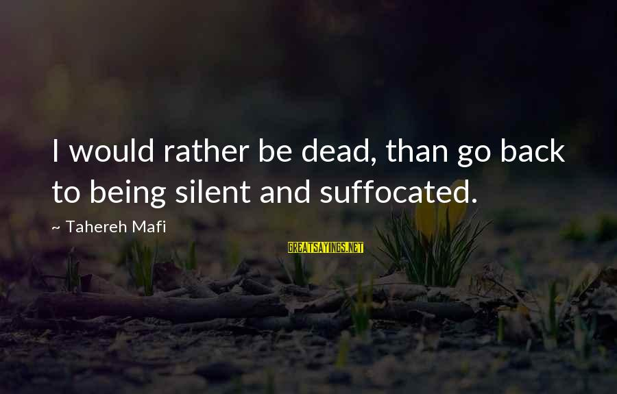 Juliette Ferrars Sayings By Tahereh Mafi: I would rather be dead, than go back to being silent and suffocated.
