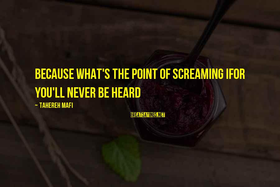 Juliette Ferrars Sayings By Tahereh Mafi: Because what's the point of screaming ifor you'll never be heard