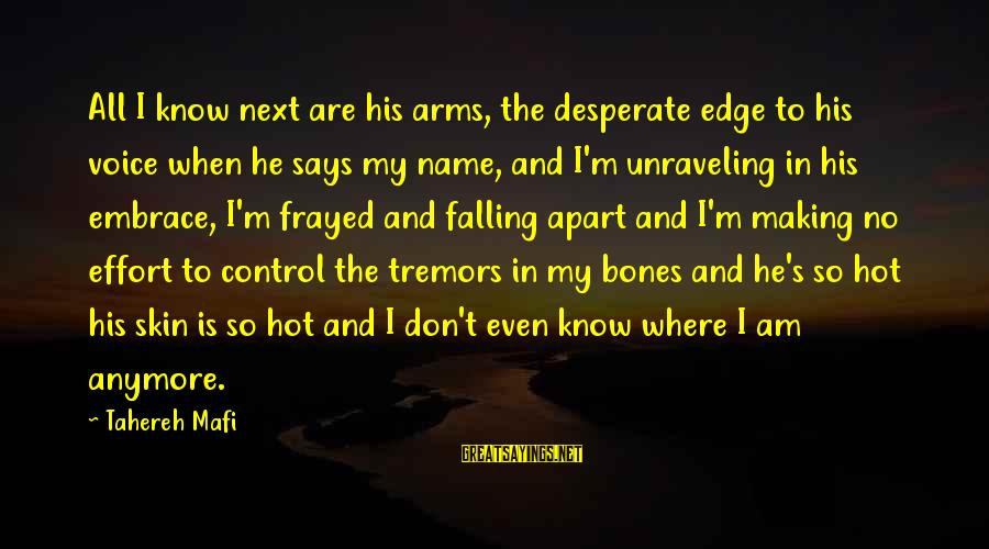 Juliette Ferrars Sayings By Tahereh Mafi: All I know next are his arms, the desperate edge to his voice when he