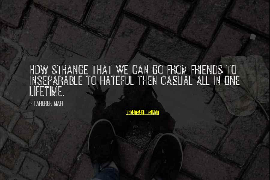 Juliette Ferrars Sayings By Tahereh Mafi: How strange that we can go from friends to inseparable to hateful then casual all