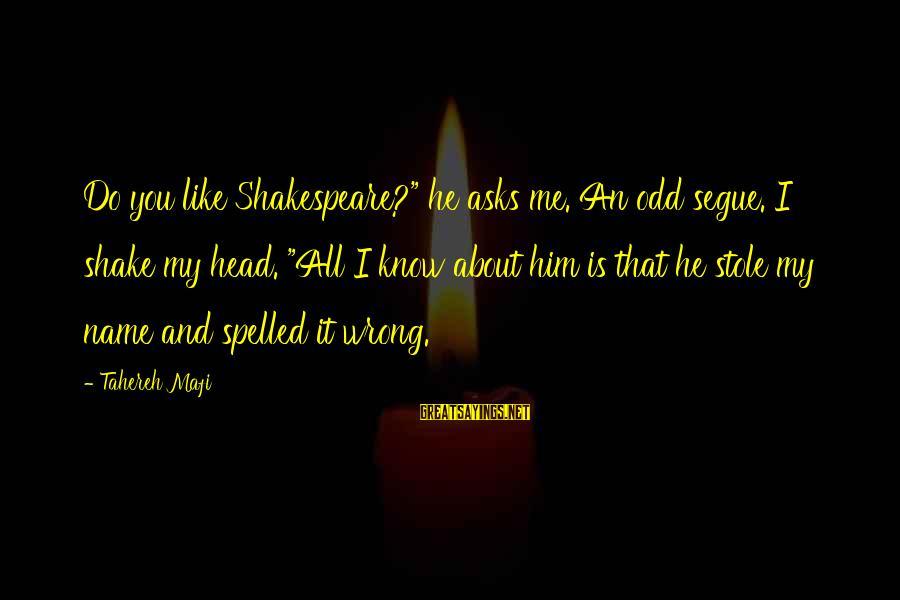 "Juliette Ferrars Sayings By Tahereh Mafi: Do you like Shakespeare?"" he asks me. An odd segue. I shake my head. ""All"