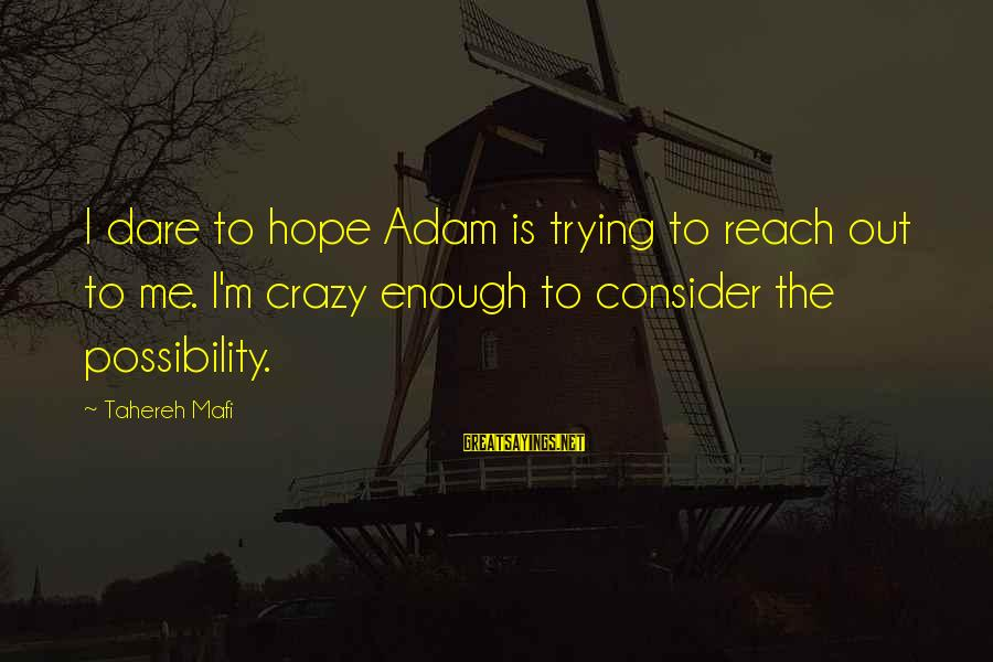 Juliette Ferrars Sayings By Tahereh Mafi: I dare to hope Adam is trying to reach out to me. I'm crazy enough