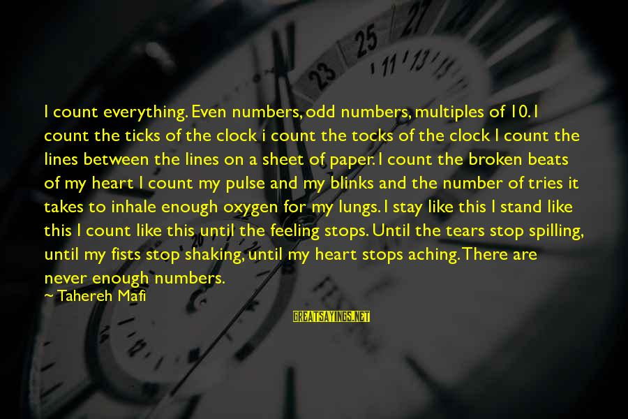 Juliette Ferrars Sayings By Tahereh Mafi: I count everything. Even numbers, odd numbers, multiples of 10. I count the ticks of