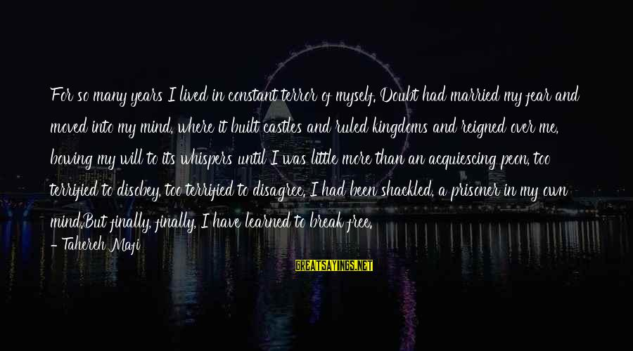 Juliette Ferrars Sayings By Tahereh Mafi: For so many years I lived in constant terror of myself. Doubt had married my