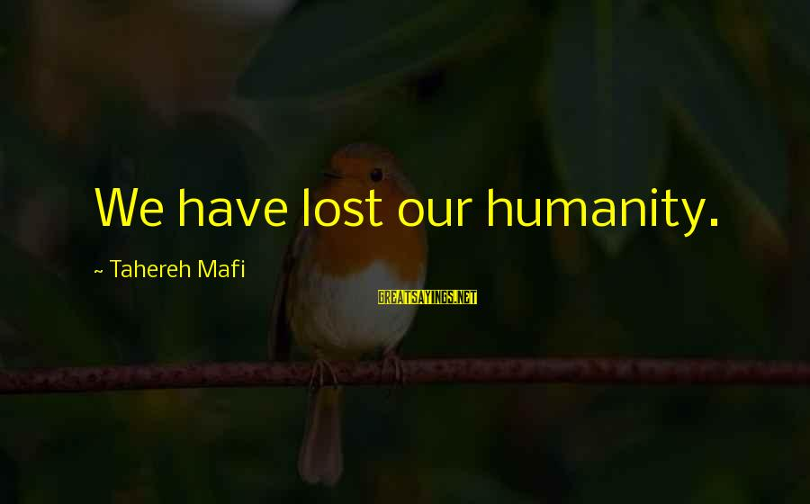 Juliette Ferrars Sayings By Tahereh Mafi: We have lost our humanity.