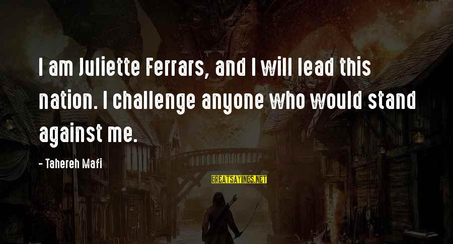 Juliette Ferrars Sayings By Tahereh Mafi: I am Juliette Ferrars, and I will lead this nation. I challenge anyone who would