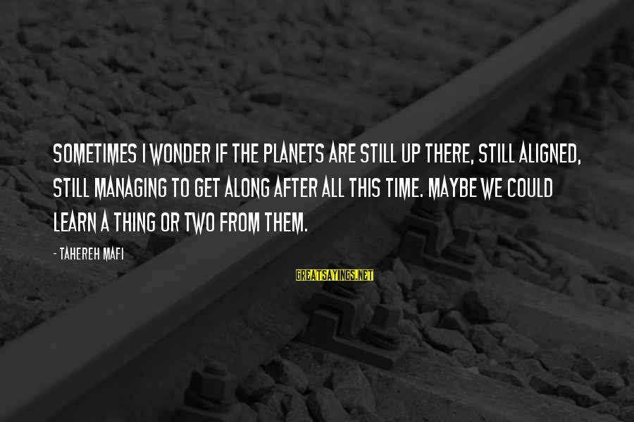 Juliette Ferrars Sayings By Tahereh Mafi: Sometimes I wonder if the planets are still up there, still aligned, still managing to