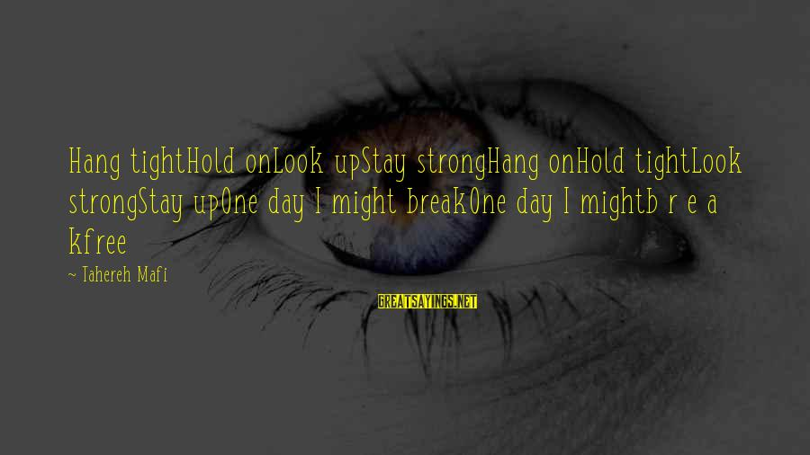 Juliette Ferrars Sayings By Tahereh Mafi: Hang tightHold onLook upStay strongHang onHold tightLook strongStay upOne day I might breakOne day I