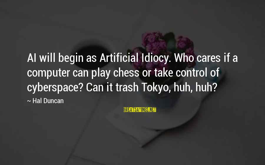 Jumanji Famous Sayings By Hal Duncan: AI will begin as Artificial Idiocy. Who cares if a computer can play chess or
