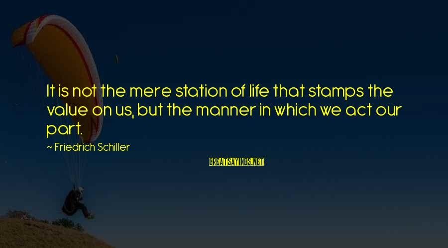 Jungle Giants Sayings By Friedrich Schiller: It is not the mere station of life that stamps the value on us, but