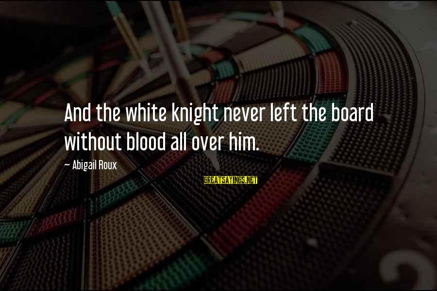 Jungle School Sayings By Abigail Roux: And the white knight never left the board without blood all over him.