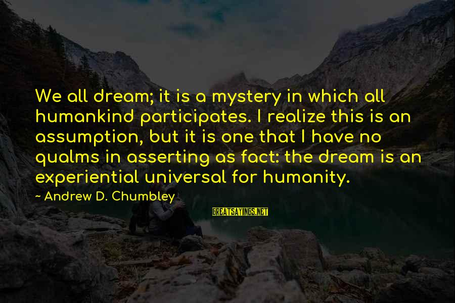 Jungle School Sayings By Andrew D. Chumbley: We all dream; it is a mystery in which all humankind participates. I realize this