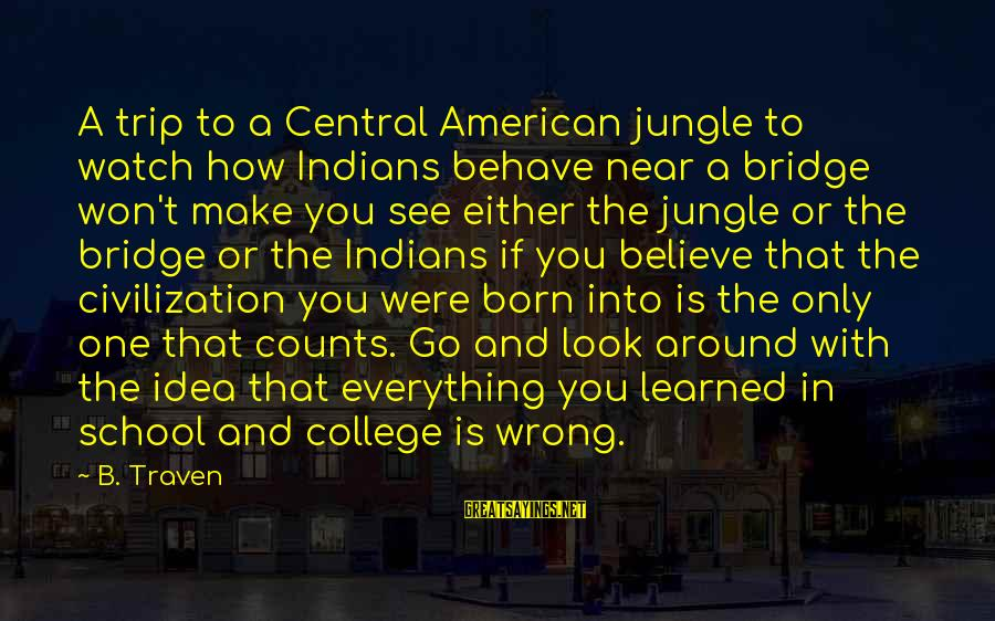 Jungle School Sayings By B. Traven: A trip to a Central American jungle to watch how Indians behave near a bridge