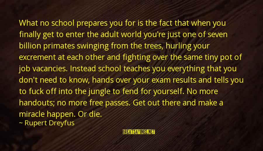 Jungle School Sayings By Rupert Dreyfus: What no school prepares you for is the fact that when you finally get to