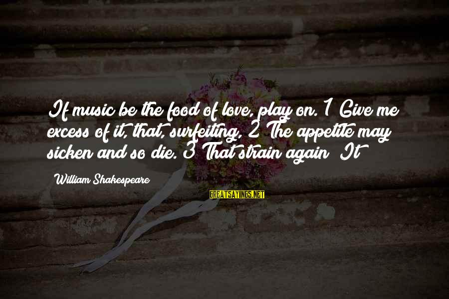 Jungle School Sayings By William Shakespeare: If music be the food of love, play on. 1 Give me excess of it,