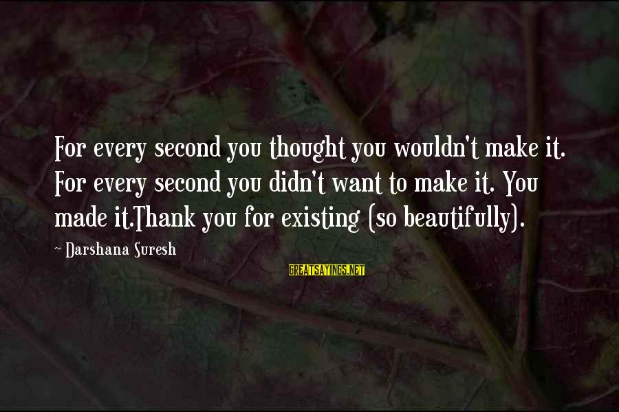Junia Sayings By Darshana Suresh: For every second you thought you wouldn't make it. For every second you didn't want