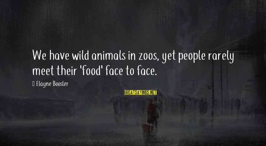 Junia Sayings By Elayne Boosler: We have wild animals in zoos, yet people rarely meet their 'food' face to face.