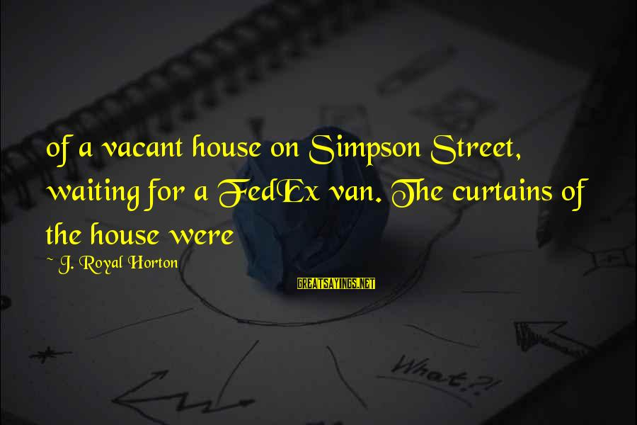Junia Sayings By J. Royal Horton: of a vacant house on Simpson Street, waiting for a FedEx van. The curtains of