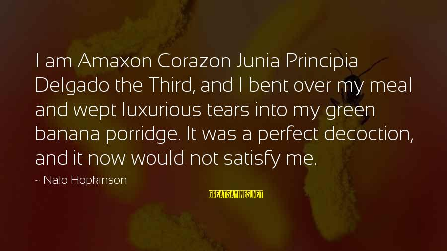 Junia Sayings By Nalo Hopkinson: I am Amaxon Corazon Junia Principia Delgado the Third, and I bent over my meal