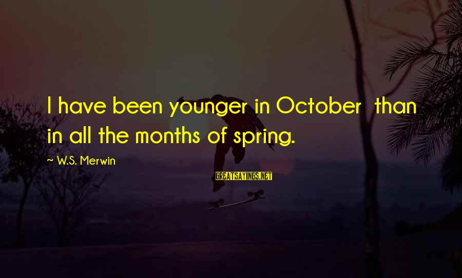 Junia Sayings By W.S. Merwin: I have been younger in October than in all the months of spring.