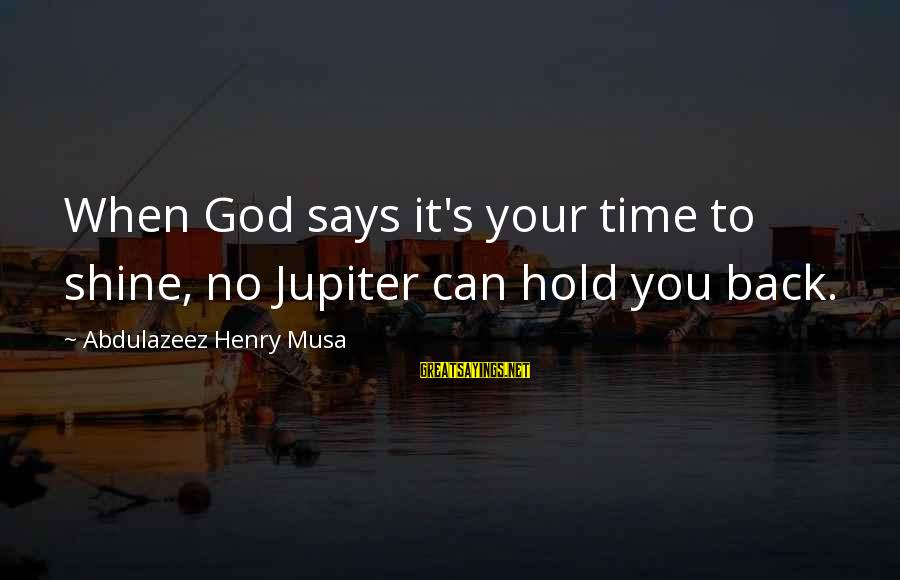 Jupiter God Sayings By Abdulazeez Henry Musa: When God says it's your time to shine, no Jupiter can hold you back.