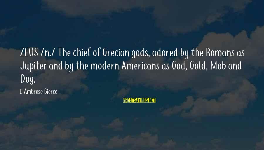 Jupiter God Sayings By Ambrose Bierce: ZEUS /n./ The chief of Grecian gods, adored by the Romans as Jupiter and by