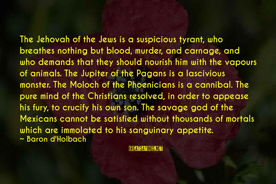 Jupiter God Sayings By Baron D'Holbach: The Jehovah of the Jews is a suspicious tyrant, who breathes nothing but blood, murder,
