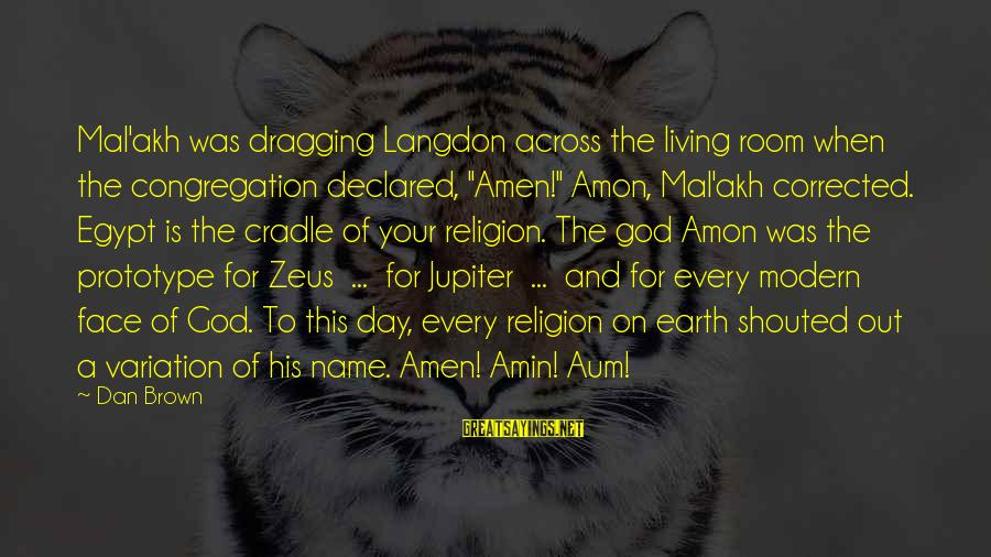 """Jupiter God Sayings By Dan Brown: Mal'akh was dragging Langdon across the living room when the congregation declared, """"Amen!"""" Amon, Mal'akh"""