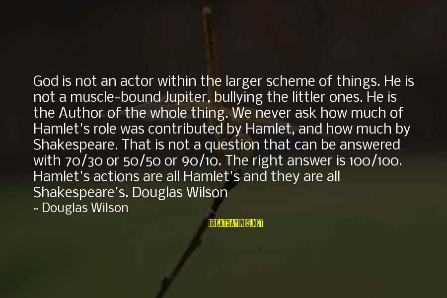 Jupiter God Sayings By Douglas Wilson: God is not an actor within the larger scheme of things. He is not a