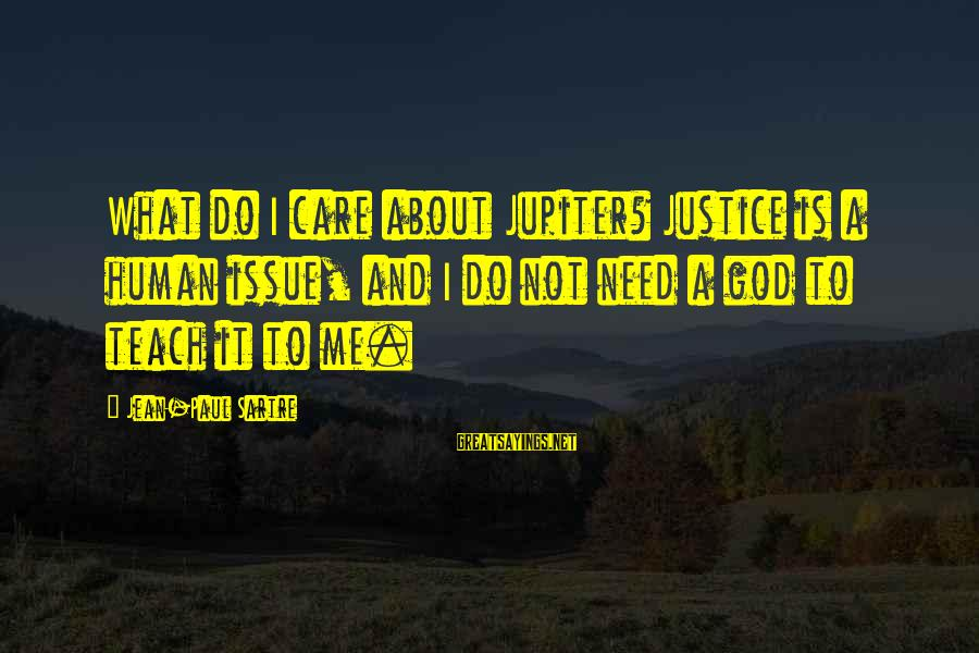 Jupiter God Sayings By Jean-Paul Sartre: What do I care about Jupiter? Justice is a human issue, and I do not