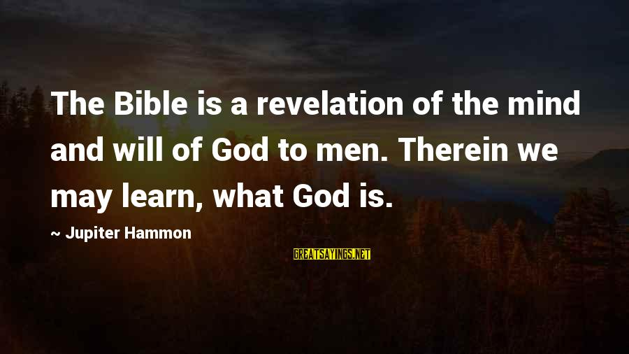 Jupiter God Sayings By Jupiter Hammon: The Bible is a revelation of the mind and will of God to men. Therein